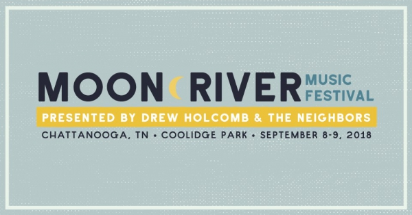 MUSIC FEST ALERT: Moon River Music Festival presented by Drew Holcomb & The Neighbors! Chattanooga, TN Sept. 8-9, 2018.